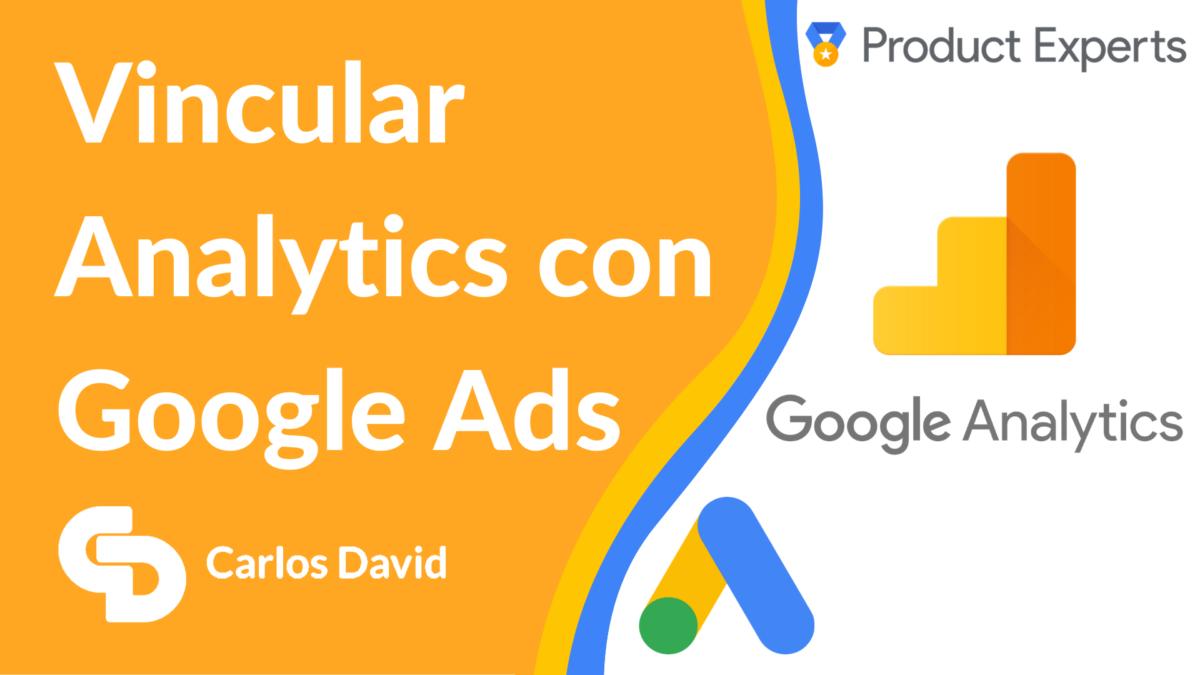 Cómo vincular Google Ads y Google Analytics